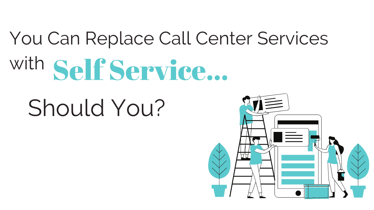 You can replace call center services with self service, should you?