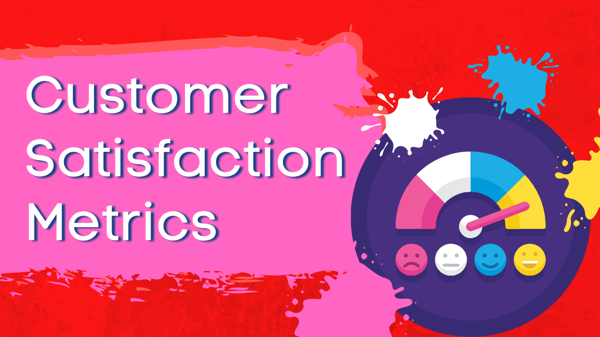 5 Customer Satisfaction Metrics For Getting Inside Their Heads!